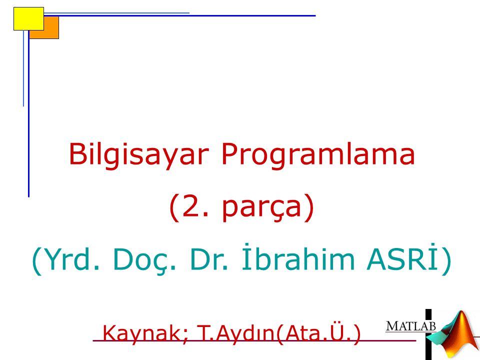 Bilgisayar Programlama (2. parça) (Yrd. Doç. Dr. İbrahim ASRİ)