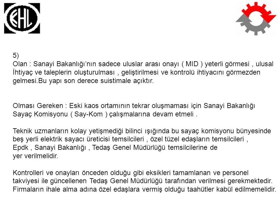 5) Olan : Sanayi Bakanlığı'nın sadece uluslar arası onayı ( MID ) yeterli görmesi , ulusal.