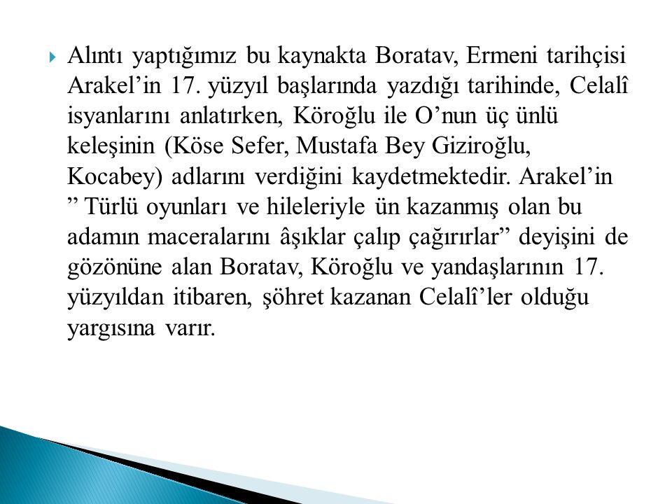 Alıntı yaptığımız bu kaynakta Boratav, Ermeni tarihçisi Arakel'in 17