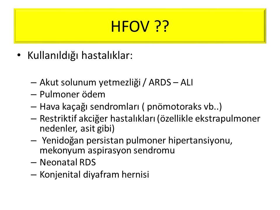 HFOV Kullanıldığı hastalıklar: Akut solunum yetmezliği / ARDS – ALI