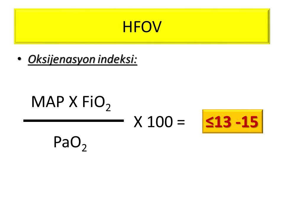 HFOV Oksijenasyon indeksi: MAP X FiO2 PaO2 X 100 = ≤13 -15