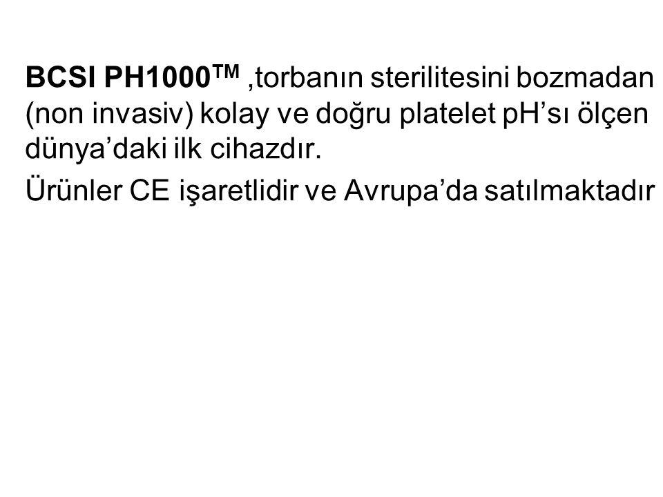 BCSI PH1000TM ,torbanın sterilitesini bozmadan (non invasiv) kolay ve doğru platelet pH'sı ölçen dünya'daki ilk cihazdır.