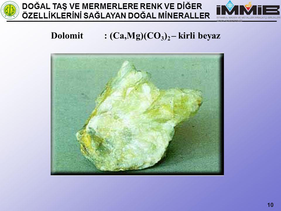 Dolomit : (Ca,Mg)(CO3)2 – kirli beyaz
