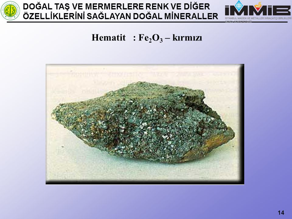 Hematit : Fe2O3 – kırmızı DOĞAL TAŞ VE MERMERLERE RENK VE DİĞER