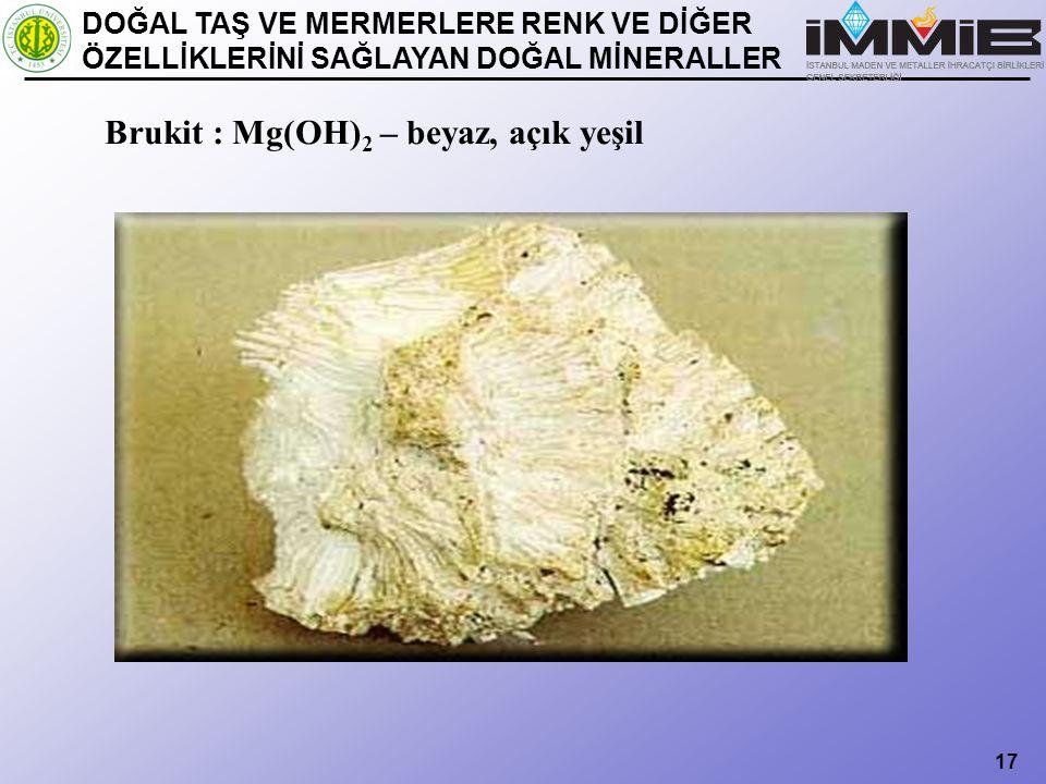 Brukit : Mg(OH)2 – beyaz, açık yeşil