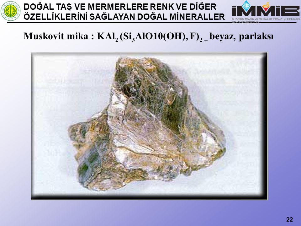 Muskovit mika : KAl2 (Si3AlO10(OH), F)2 – beyaz, parlaksı