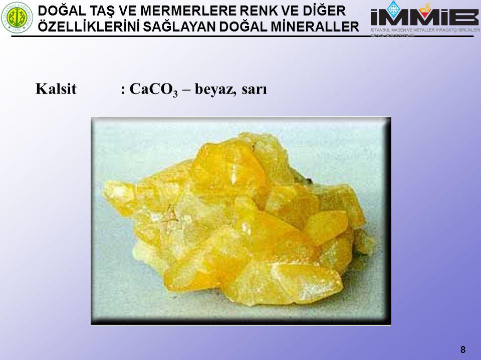 Kalsit : CaCO3 – beyaz, sarı