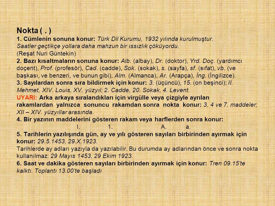 Nokta ( . ) 1. Cümlenin sonuna konur: Türk Dil Kurumu, 1932 yılında kurulmuştur.