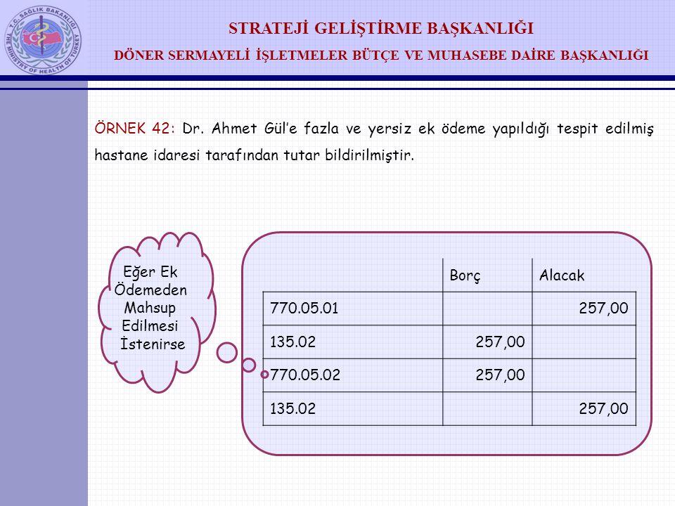 ÖRNEK 42: Dr. Ahmet Gül'e fazla ve yersiz ek ödeme yapıldığı tespit edilmiş hastane idaresi tarafından tutar bildirilmiştir.