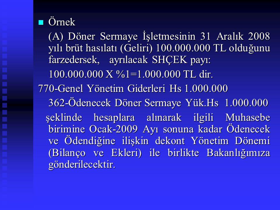 Örnek (A) Döner Sermaye İşletmesinin 31 Aralık 2008 yılı brüt hasılatı (Geliri) 100.000.000 TL olduğunu farzedersek, ayrılacak SHÇEK payı: