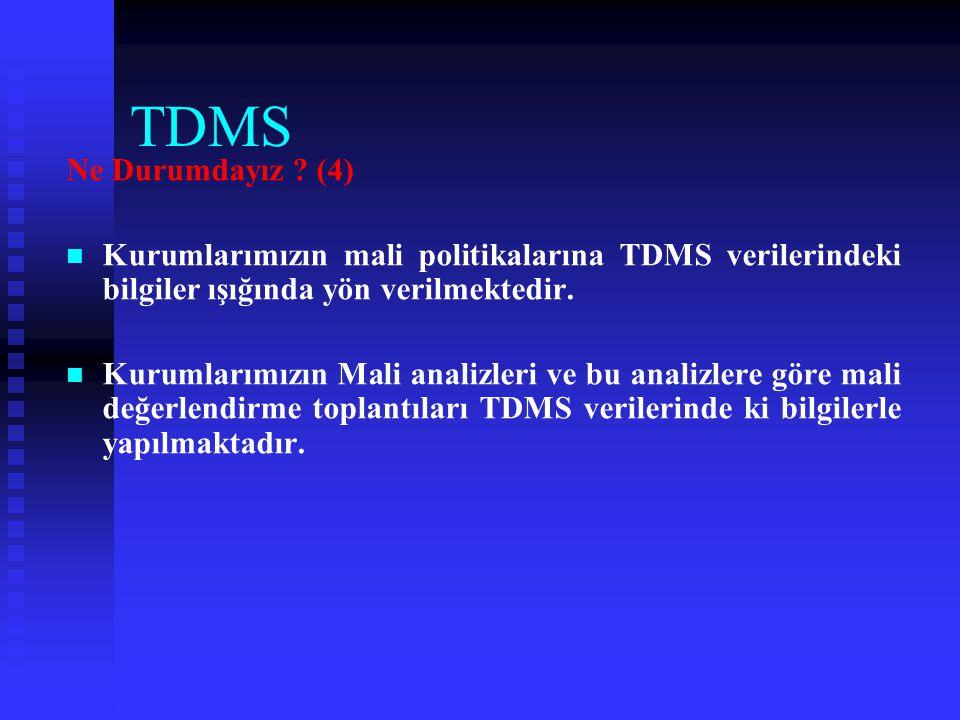 TDMS Ne Durumdayız (4) Kurumlarımızın mali politikalarına TDMS verilerindeki bilgiler ışığında yön verilmektedir.