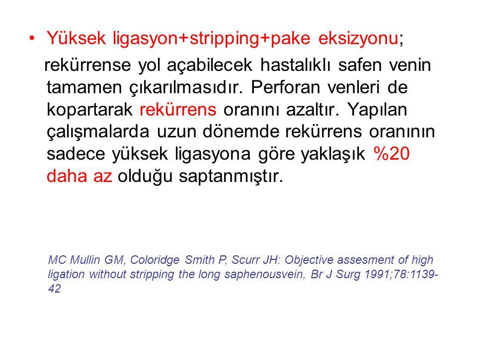 Yüksek ligasyon+stripping+pake eksizyonu;