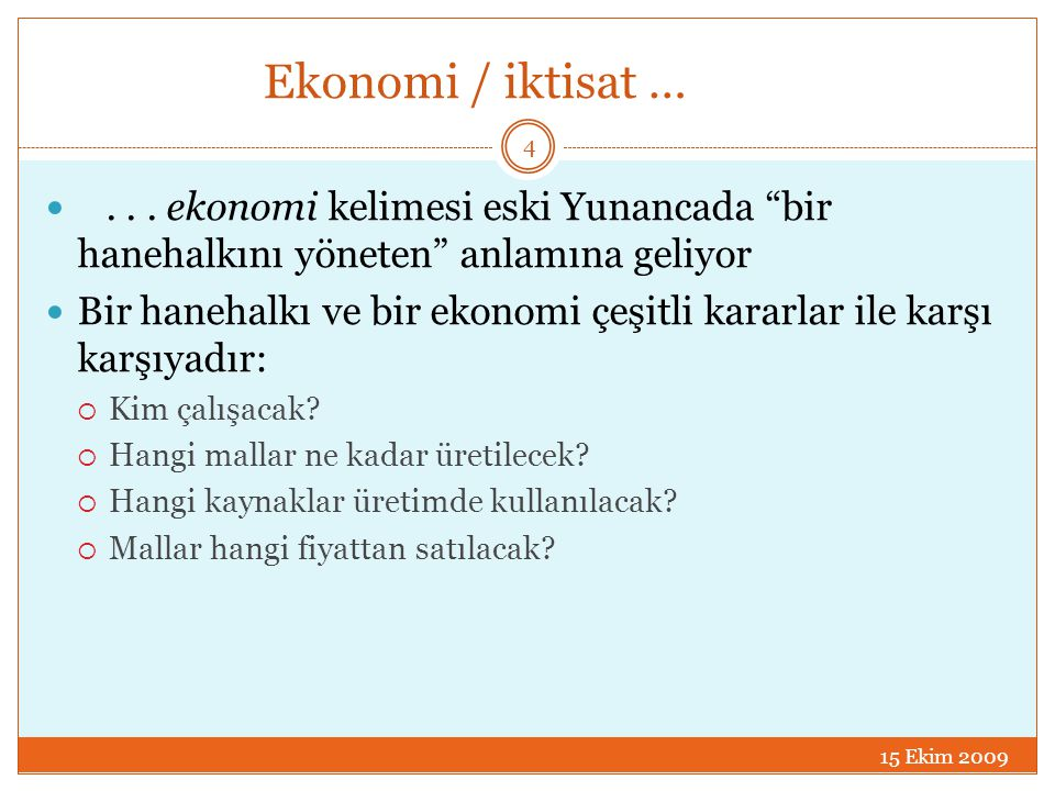 Ekonomi / iktisat … . . . ekonomi kelimesi eski Yunancada bir hanehalkını yöneten anlamına geliyor.
