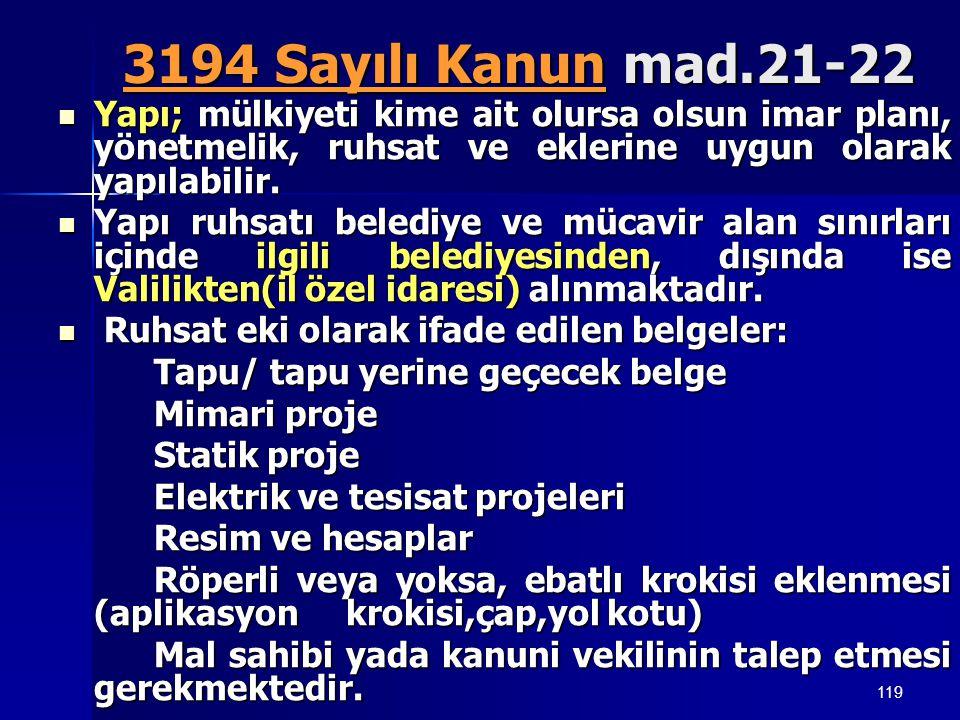 3194 Sayılı Kanun mad.21-22 Yapı; mülkiyeti kime ait olursa olsun imar planı, yönetmelik, ruhsat ve eklerine uygun olarak yapılabilir.