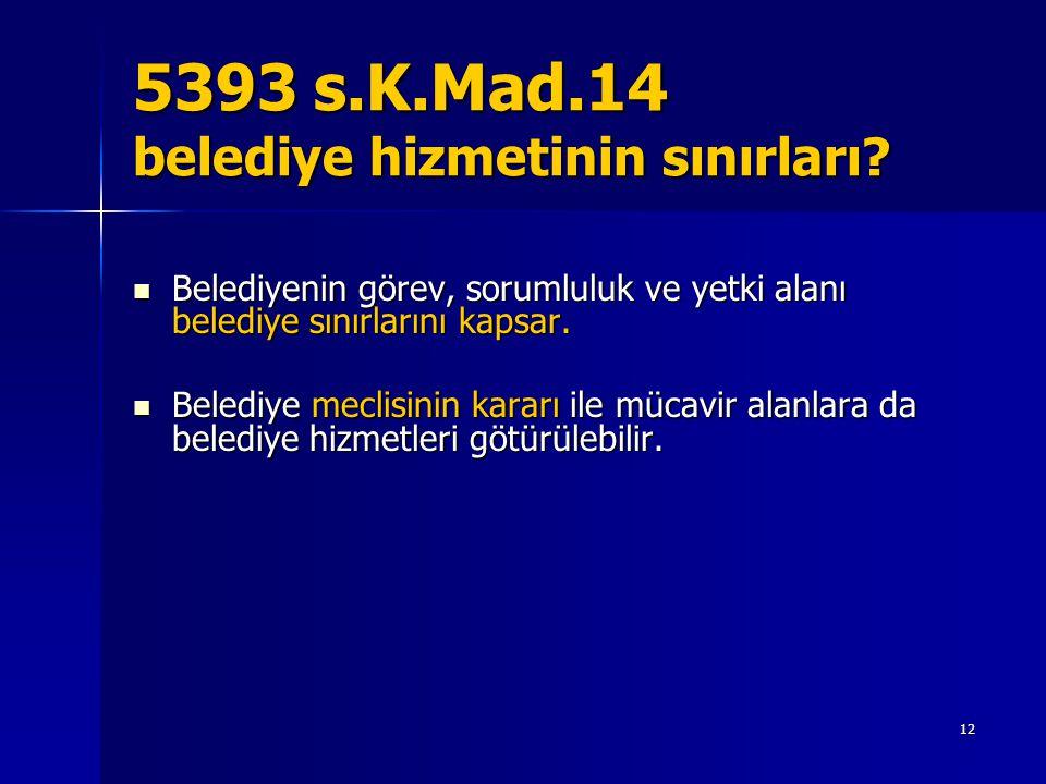 5393 s.K.Mad.14 belediye hizmetinin sınırları
