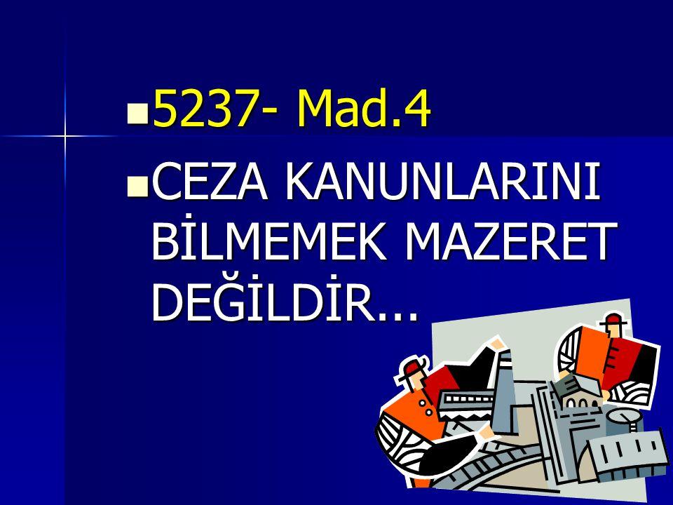 5237- Mad.4 CEZA KANUNLARINI BİLMEMEK MAZERET DEĞİLDİR...
