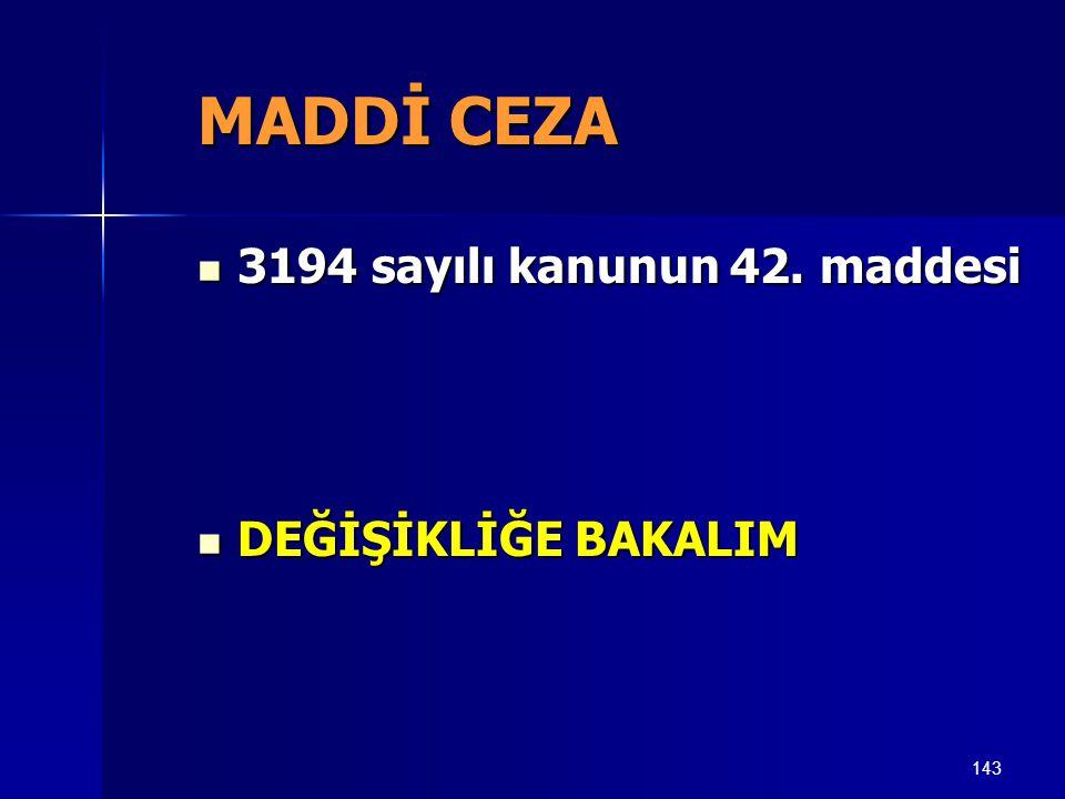 MADDİ CEZA 3194 sayılı kanunun 42. maddesi DEĞİŞİKLİĞE BAKALIM