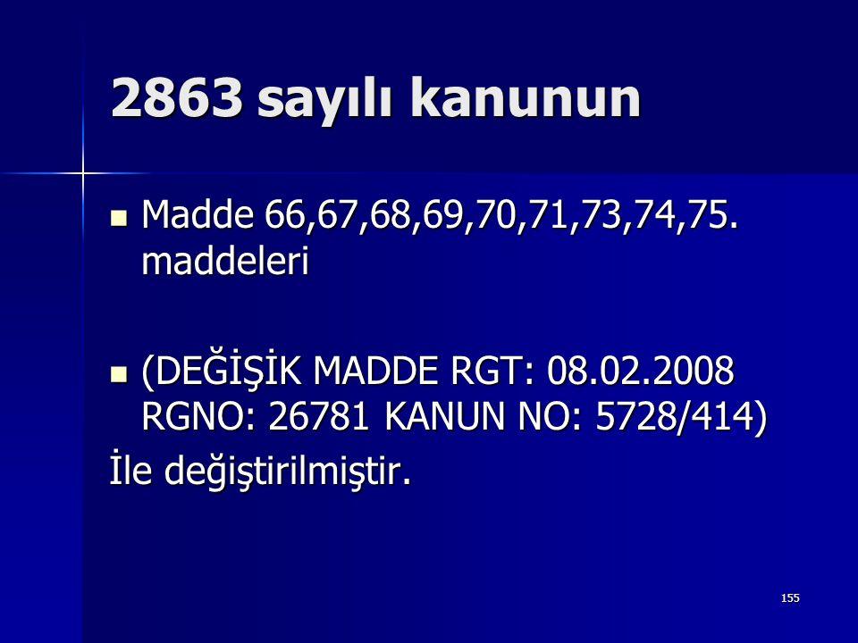 2863 sayılı kanunun Madde 66,67,68,69,70,71,73,74,75. maddeleri
