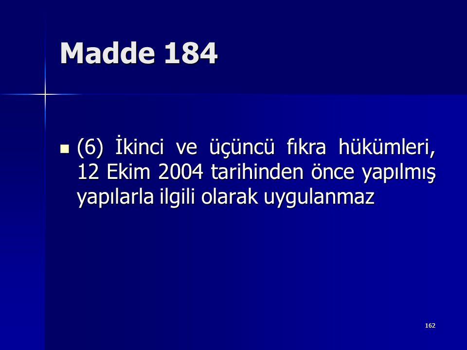 Madde 184 (6) İkinci ve üçüncü fıkra hükümleri, 12 Ekim 2004 tarihinden önce yapılmış yapılarla ilgili olarak uygulanmaz.