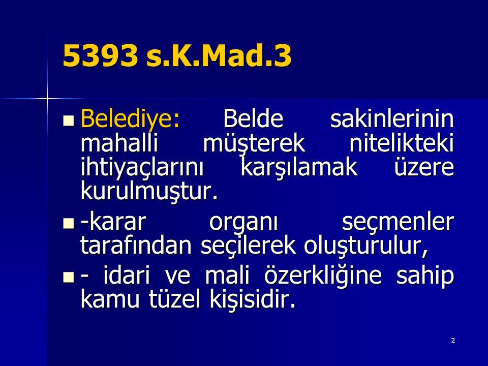 5393 s.K.Mad.3 Belediye: Belde sakinlerinin mahalli müşterek nitelikteki ihtiyaçlarını karşılamak üzere kurulmuştur.
