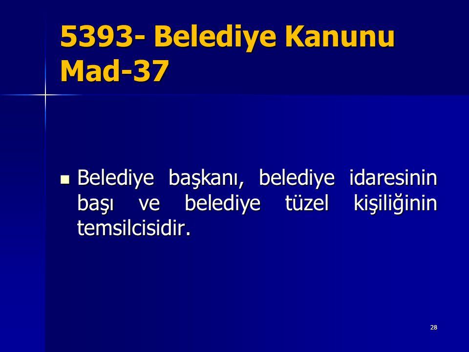 5393- Belediye Kanunu Mad-37 Belediye başkanı, belediye idaresinin başı ve belediye tüzel kişiliğinin temsilcisidir.