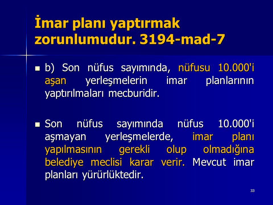 İmar planı yaptırmak zorunlumudur. 3194-mad-7