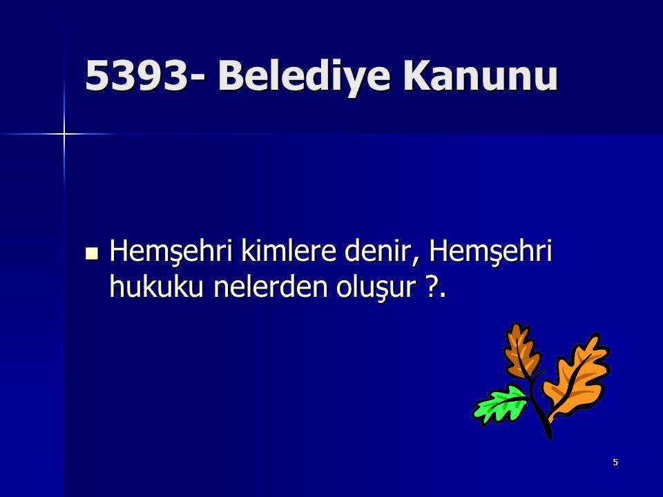 5393- Belediye Kanunu Hemşehri kimlere denir, Hemşehri hukuku nelerden oluşur .