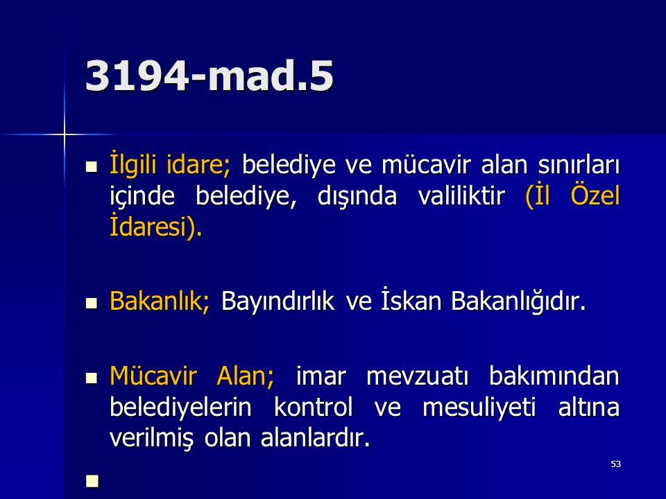 3194-mad.5 İlgili idare; belediye ve mücavir alan sınırları içinde belediye, dışında valiliktir (İl Özel İdaresi).