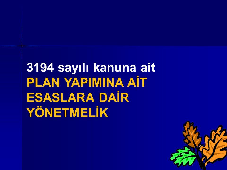 3194 sayılı kanuna ait PLAN YAPIMINA AİT ESASLARA DAİR YÖNETMELİK