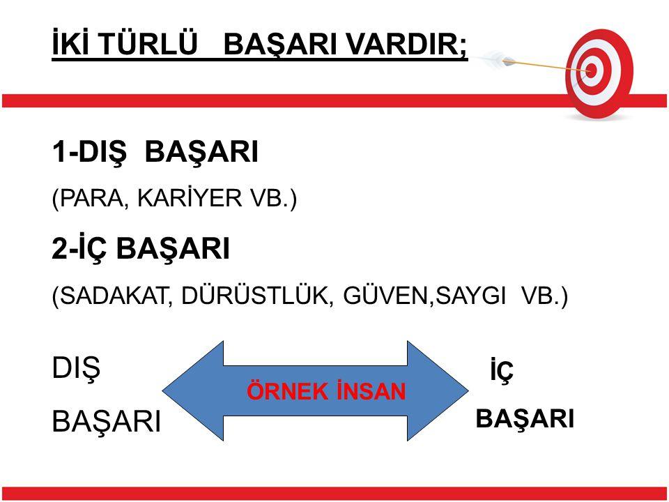 İKİ TÜRLÜ BAŞARI VARDIR;