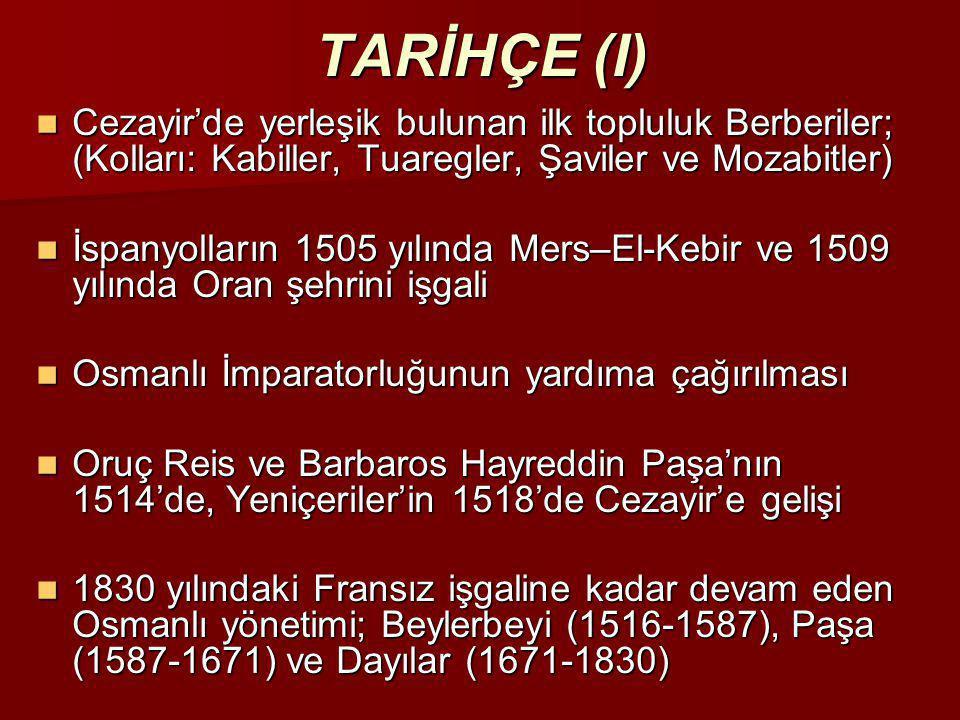 TARİHÇE (I) Cezayir'de yerleşik bulunan ilk topluluk Berberiler; (Kolları: Kabiller, Tuaregler, Şaviler ve Mozabitler)