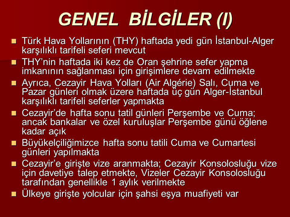 GENEL BİLGİLER (I) Türk Hava Yollarının (THY) haftada yedi gün İstanbul-Alger karşılıklı tarifeli seferi mevcut.