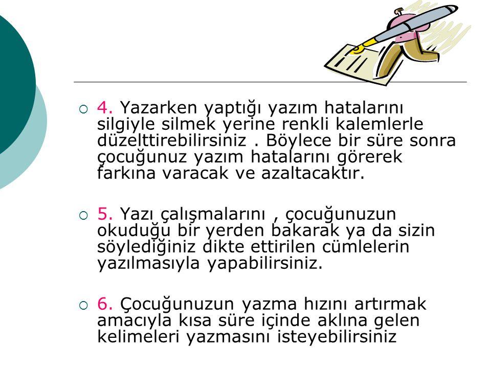 4. Yazarken yaptığı yazım hatalarını silgiyle silmek yerine renkli kalemlerle düzelttirebilirsiniz . Böylece bir süre sonra çocuğunuz yazım hatalarını görerek farkına varacak ve azaltacaktır.