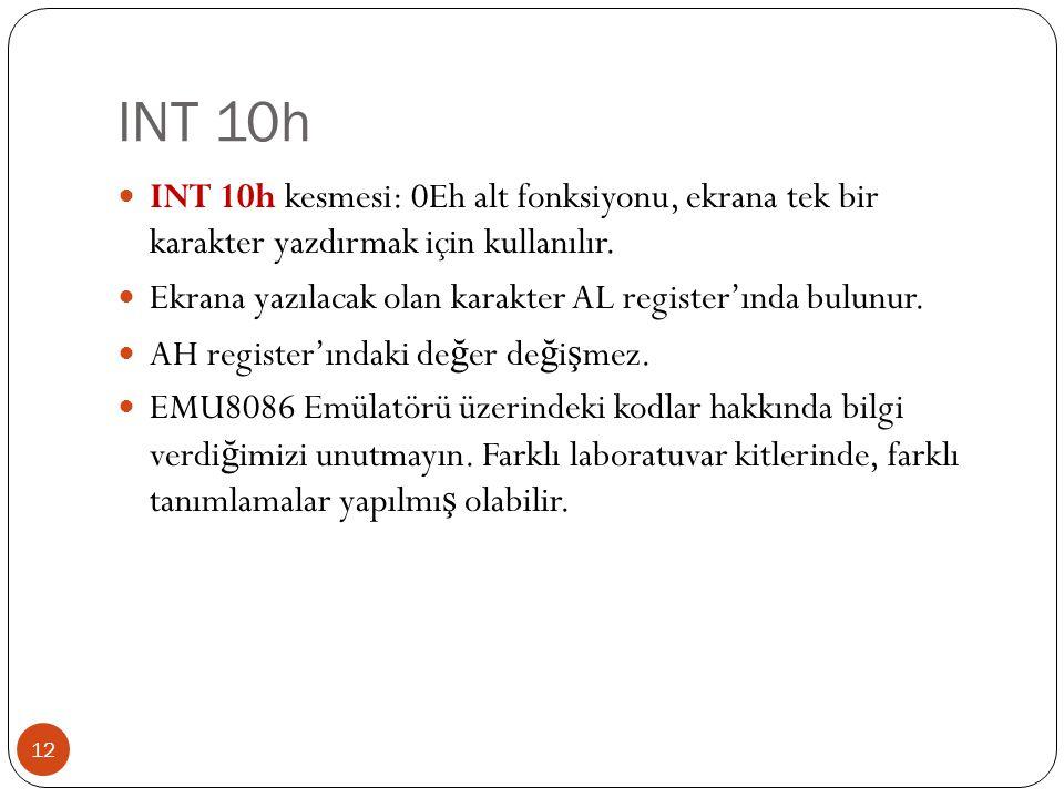 INT 10h INT 10h kesmesi: 0Eh alt fonksiyonu, ekrana tek bir karakter yazdırmak için kullanılır.