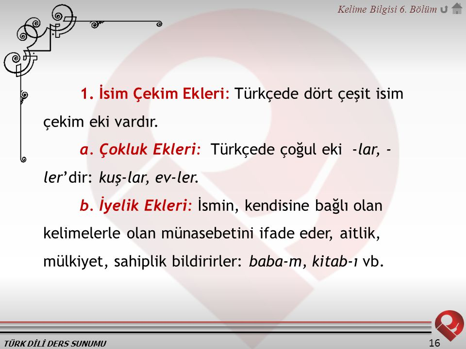 1. İsim Çekim Ekleri: Türkçede dört çeşit isim çekim eki vardır.