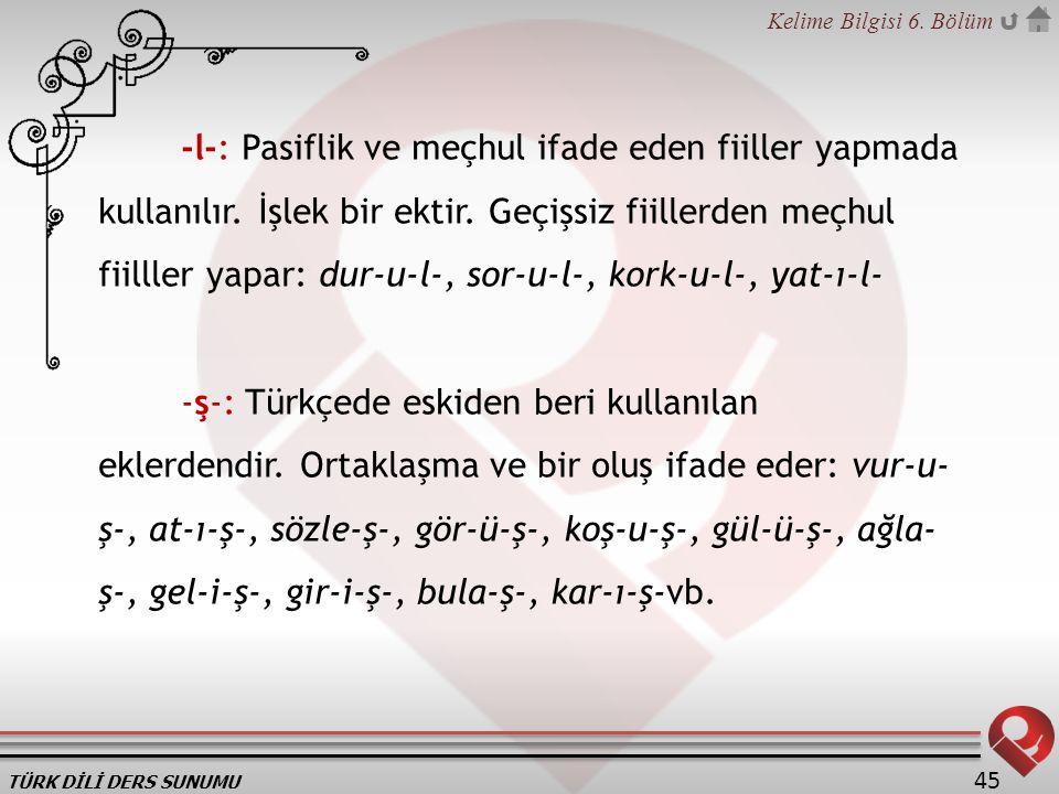 -l-: Pasiflik ve meçhul ifade eden fiiller yapmada kullanılır