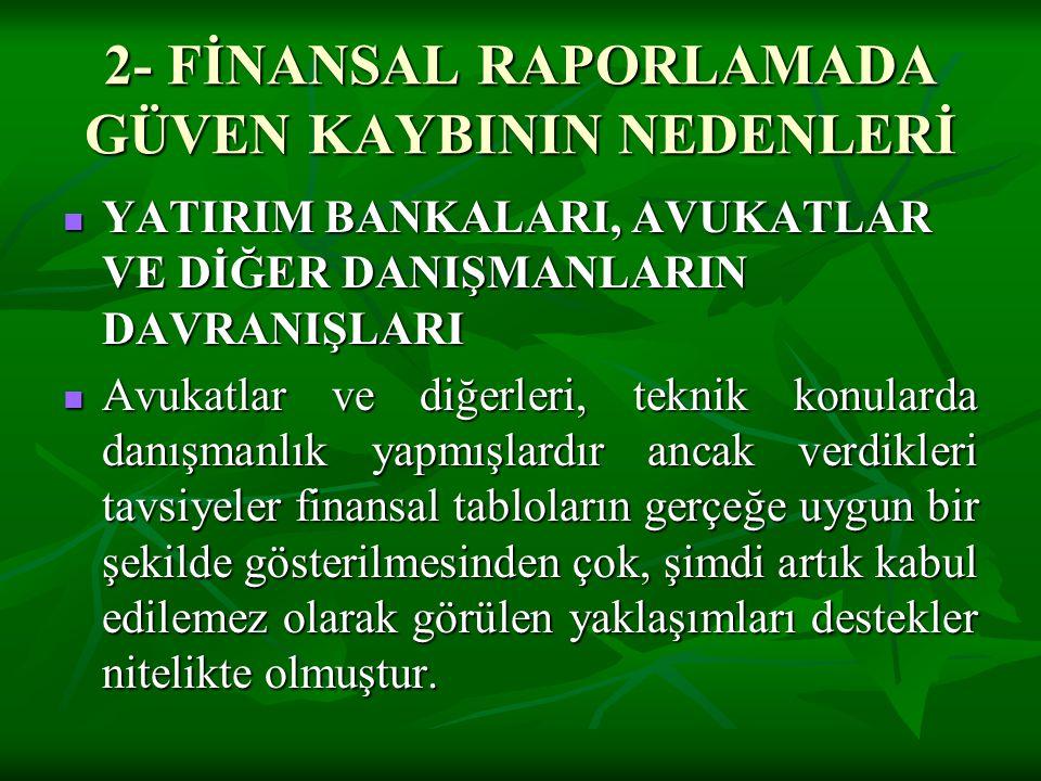 2- FİNANSAL RAPORLAMADA GÜVEN KAYBININ NEDENLERİ