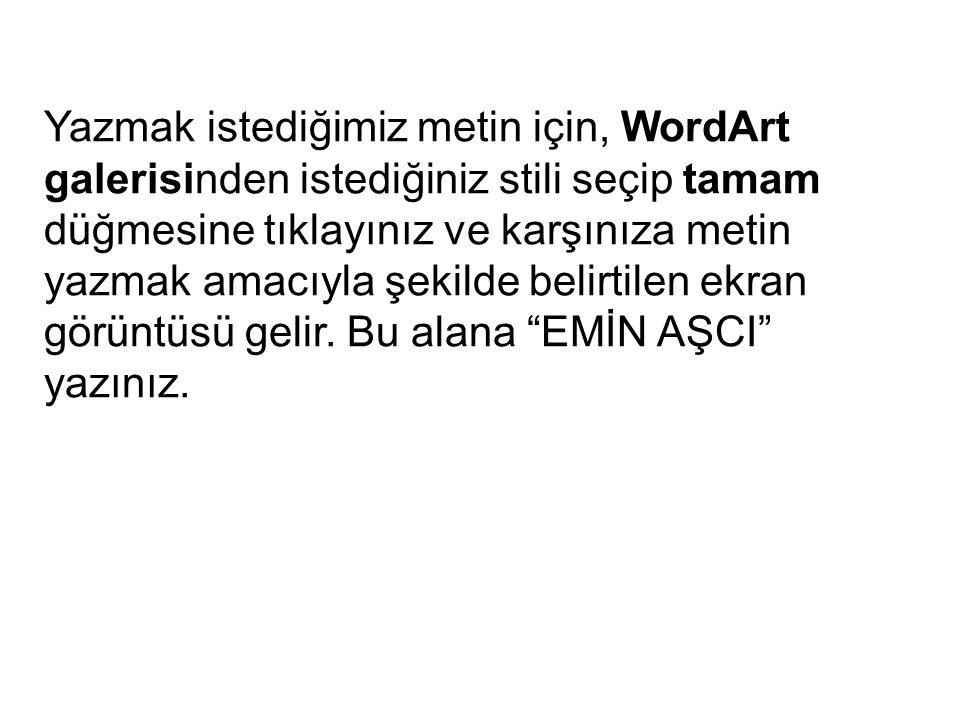 Yazmak istediğimiz metin için, WordArt galerisinden istediğiniz stili seçip tamam