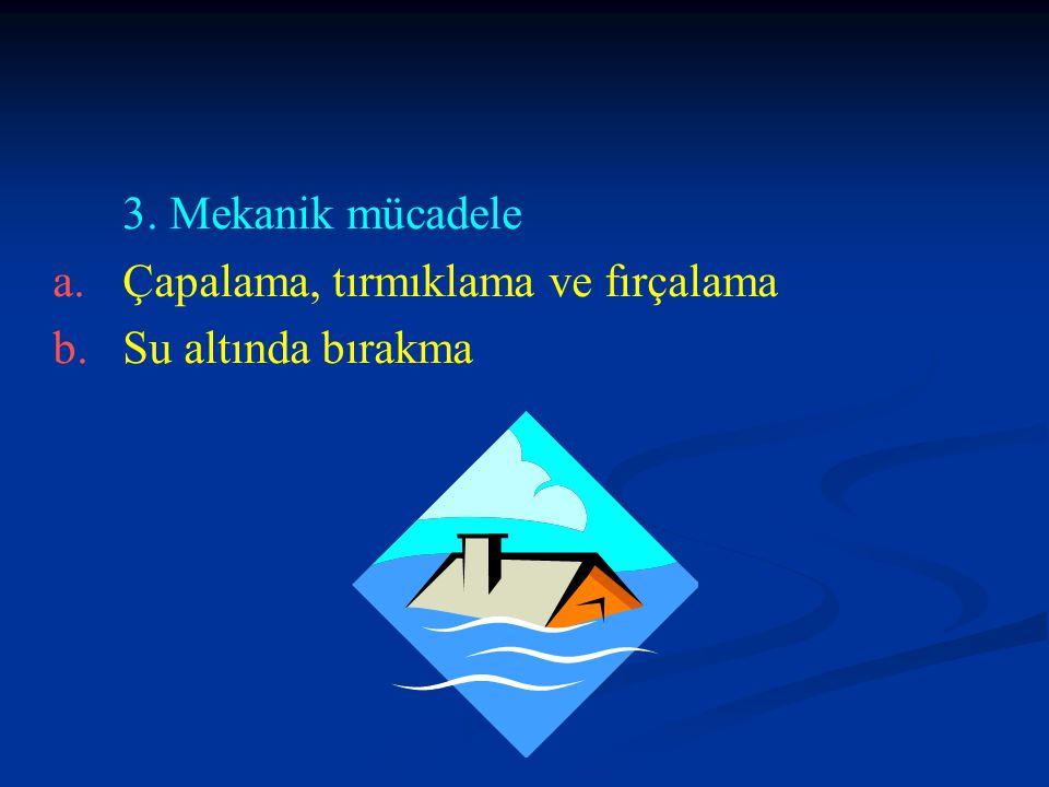 3. Mekanik mücadele Çapalama, tırmıklama ve fırçalama Su altında bırakma