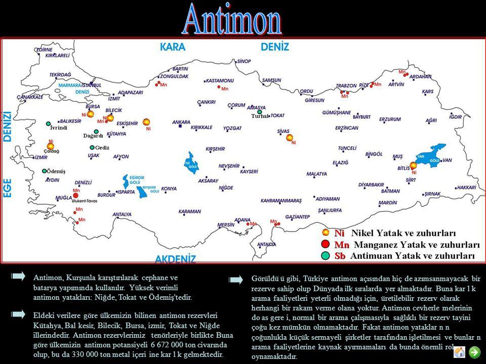 Antimon Antimon, Kurşunla karıştırılarak cephane ve batarya yapımında kullanılır. Yüksek verimli antimon yatakları: Niğde, Tokat ve Ödemiş tedir.