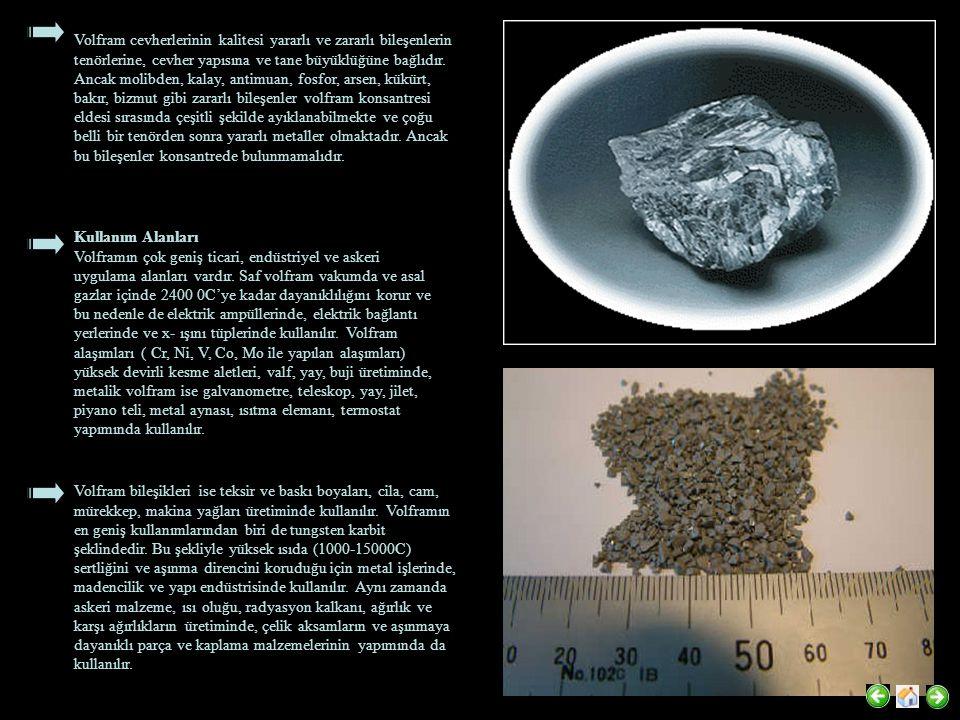 Volfram cevherlerinin kalitesi yararlı ve zararlı bileşenlerin tenörlerine, cevher yapısına ve tane büyüklüğüne bağlıdır. Ancak molibden, kalay, antimuan, fosfor, arsen, kükürt, bakır, bizmut gibi zararlı bileşenler volfram konsantresi eldesi sırasında çeşitli şekilde ayıklanabilmekte ve çoğu belli bir tenörden sonra yararlı metaller olmaktadır. Ancak bu bileşenler konsantrede bulunmamalıdır.