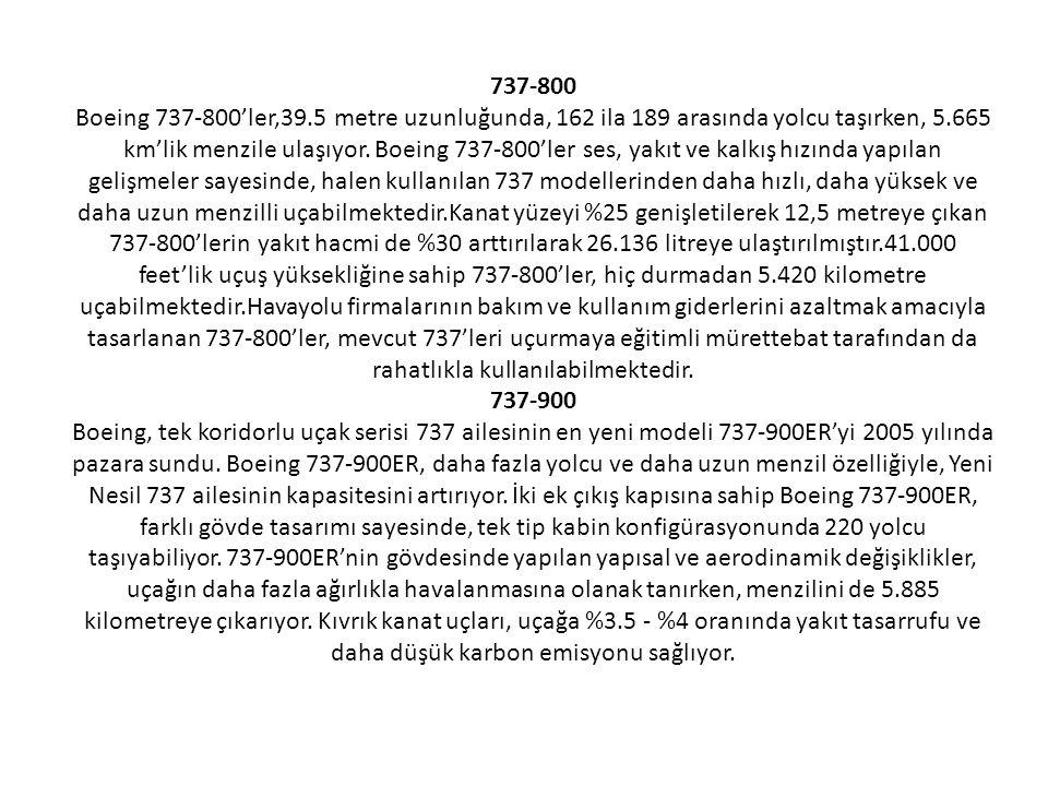 737-800 Boeing 737-800'ler,39.5 metre uzunluğunda, 162 ila 189 arasında yolcu taşırken, 5.665 km'lik menzile ulaşıyor.