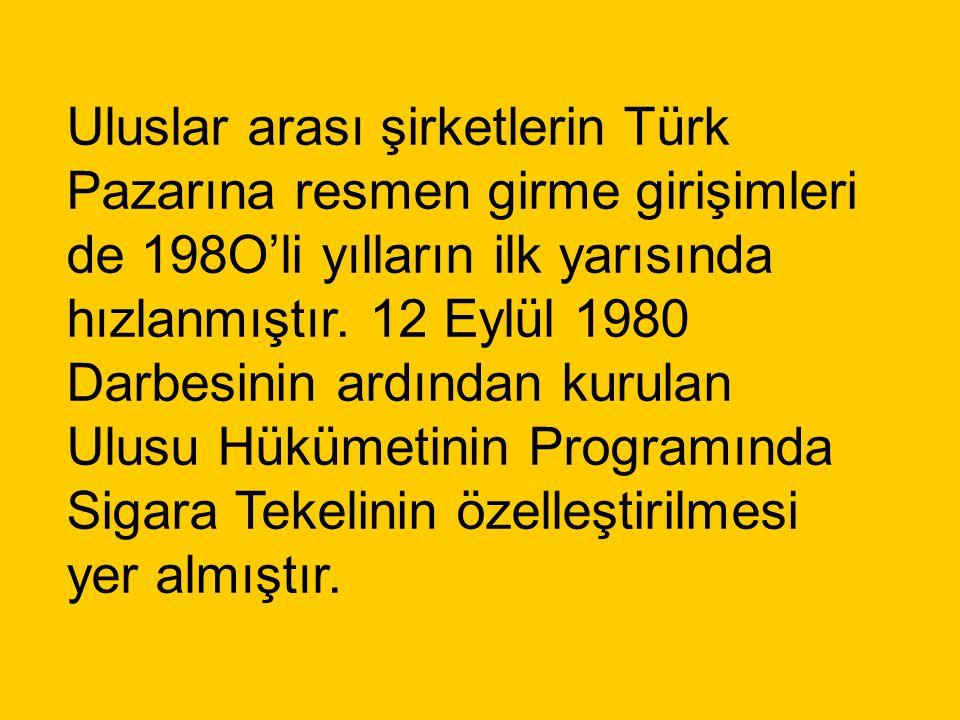 Uluslar arası şirketlerin Türk Pazarına resmen girme girişimleri de 198O'li yılların ilk yarısında hızlanmıştır.