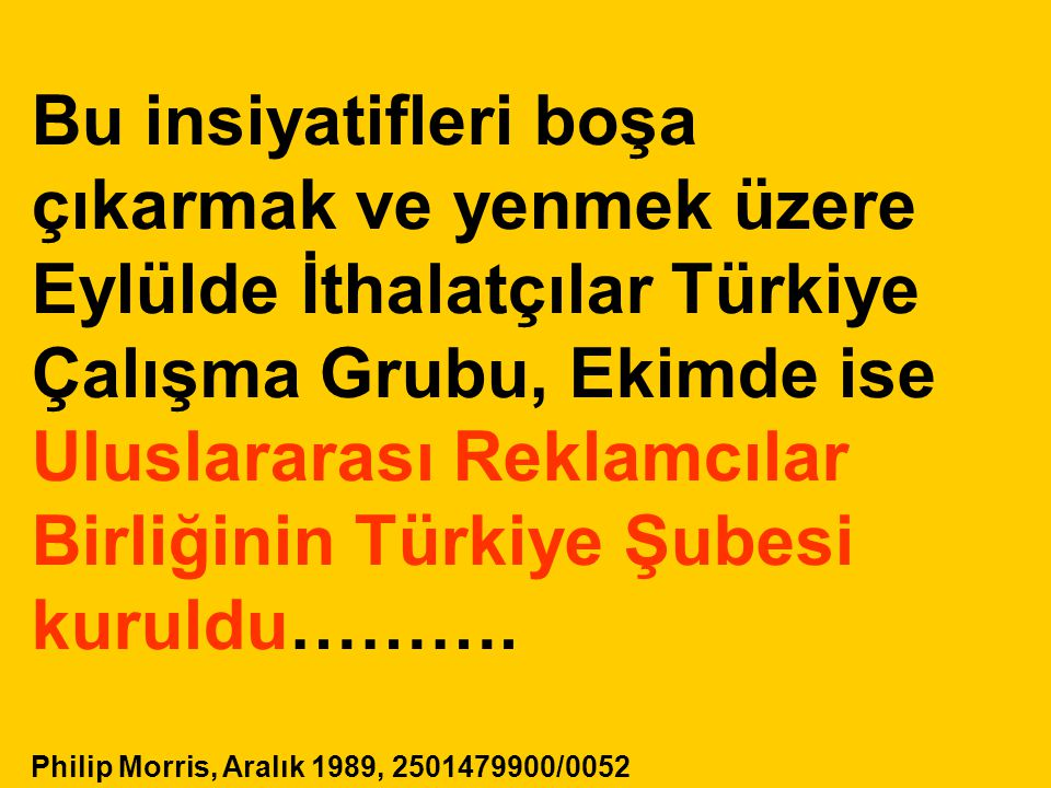Bu insiyatifleri boşa çıkarmak ve yenmek üzere Eylülde İthalatçılar Türkiye Çalışma Grubu, Ekimde ise Uluslararası Reklamcılar Birliğinin Türkiye Şubesi kuruldu……….