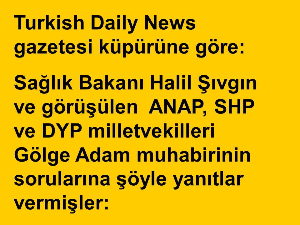 Turkish Daily News gazetesi küpürüne göre: