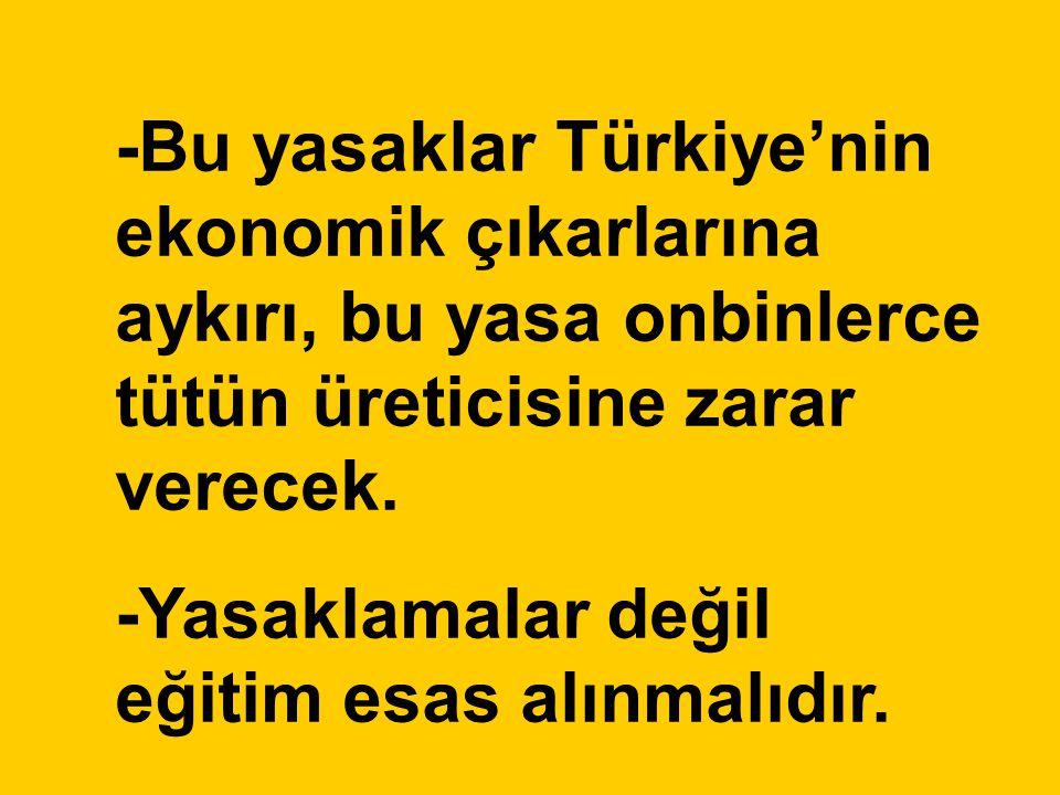 -Bu yasaklar Türkiye'nin ekonomik çıkarlarına aykırı, bu yasa onbinlerce tütün üreticisine zarar verecek.