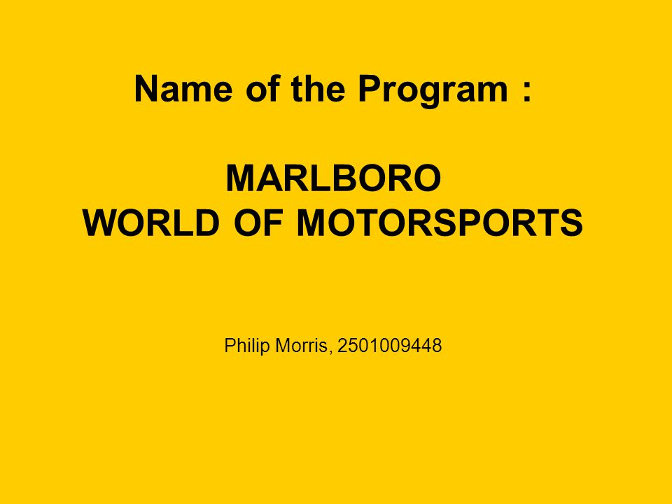 Name of the Program : MARLBORO WORLD OF MOTORSPORTS