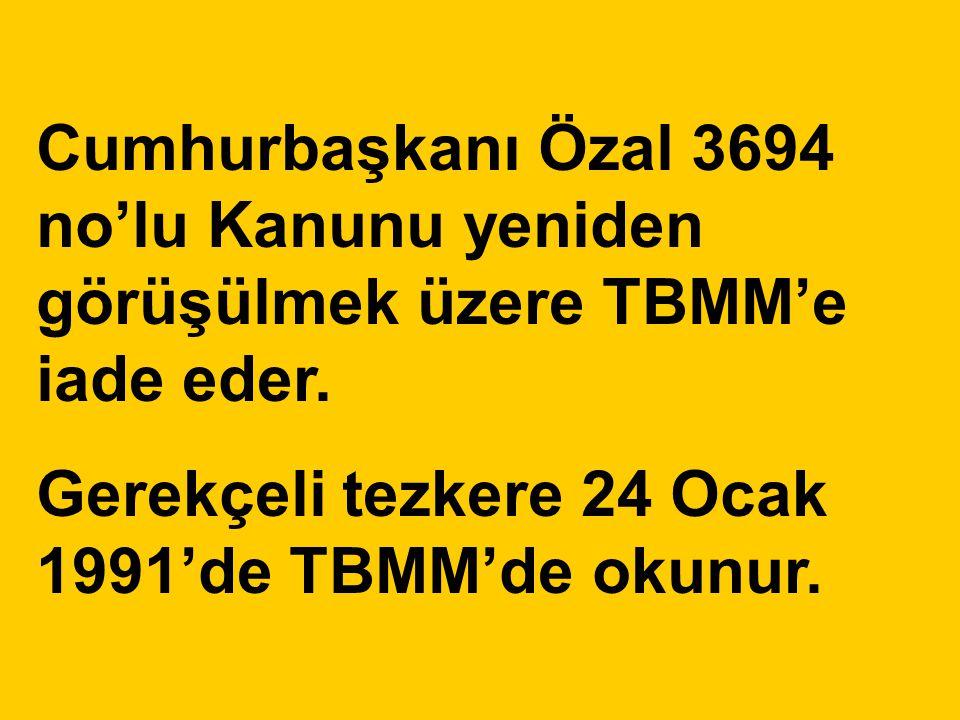 Cumhurbaşkanı Özal 3694 no'lu Kanunu yeniden görüşülmek üzere TBMM'e iade eder.