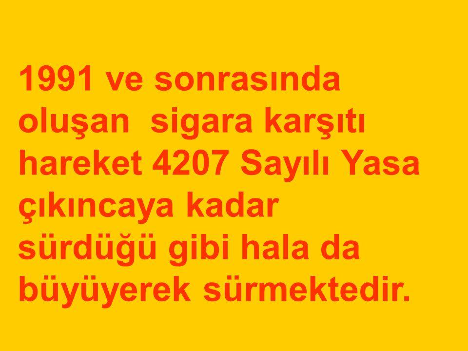 1991 ve sonrasında oluşan sigara karşıtı hareket 4207 Sayılı Yasa çıkıncaya kadar sürdüğü gibi hala da büyüyerek sürmektedir.