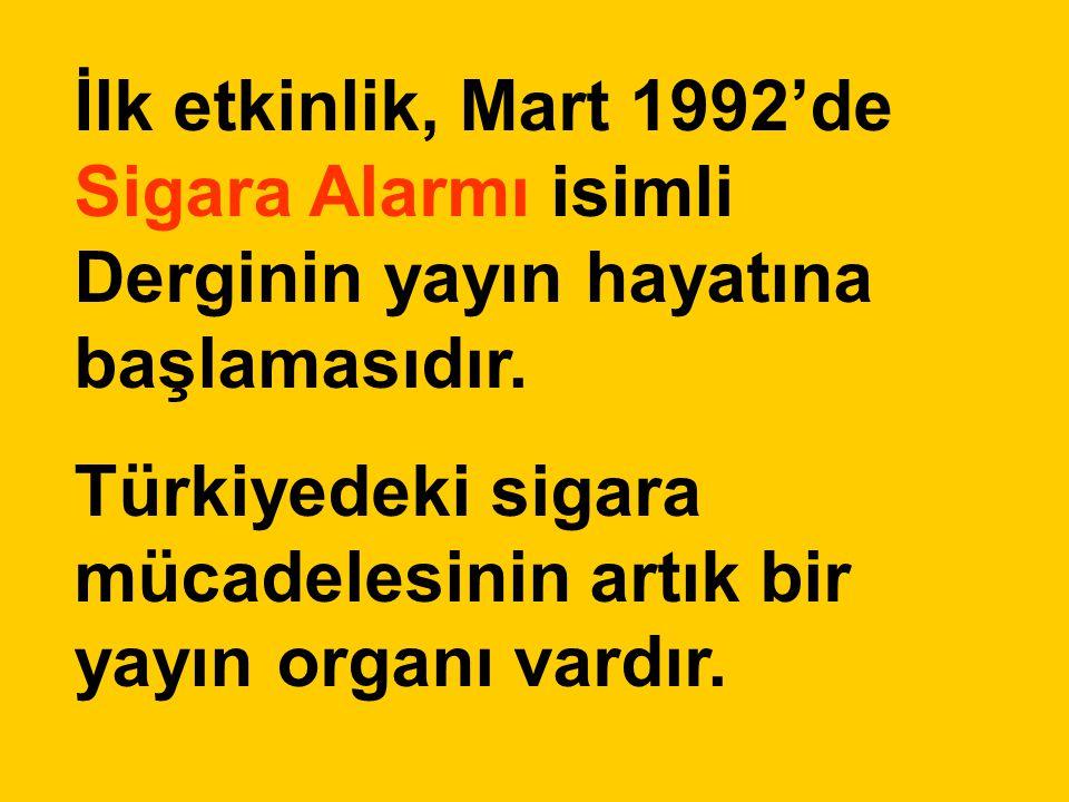 İlk etkinlik, Mart 1992'de Sigara Alarmı isimli Derginin yayın hayatına başlamasıdır.